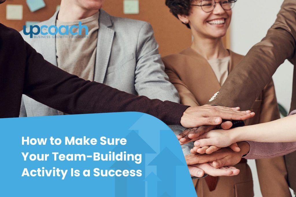 How to Make Sure Your Team-Building Activity Is a Success