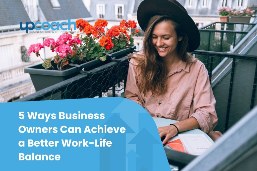 5 Ways Business Owners Can Achieve a Better Work Life Balance