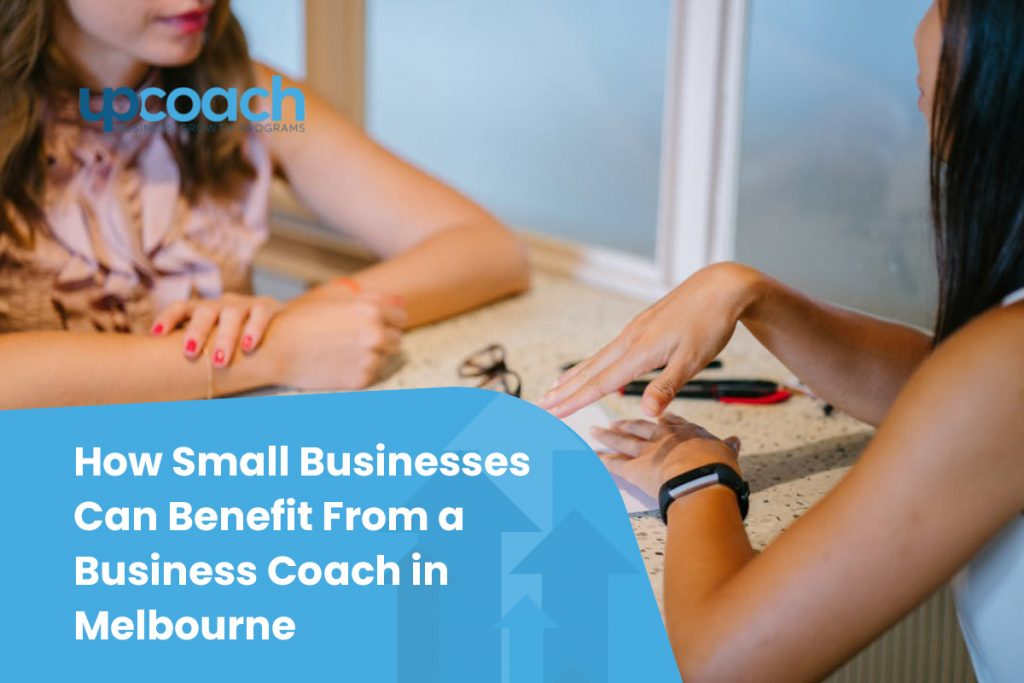How Small Businesses Can Benefit From a Business Coach in Melbourne